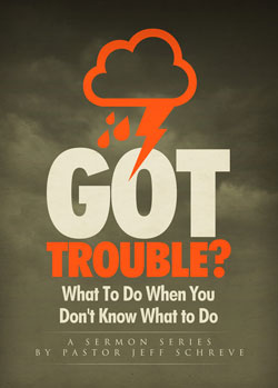 Got Trouble?:  What to Do When You Don't Know What to Do - SERIES