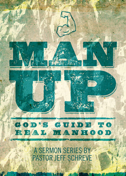 Man Up:  God's Guide to Real Manhood - SERIES