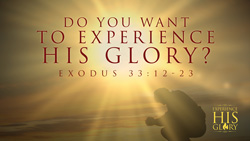 Do You Want to Experience His Glory?