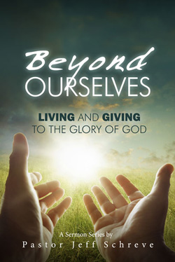 Beyond Ourselves: Living and Giving to the Glory of God - SERIES