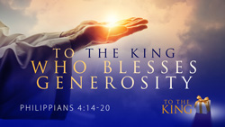 To the King Who Blesses Generosity