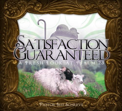 Satisfaction Guaranteed: A Fresh Look at Psalm 23 - Series