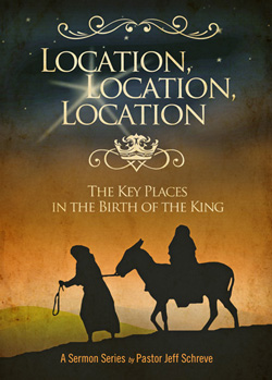 LOCATION, LOCATION, LOCATION: Key Places in the Birth of the King - SERIES
