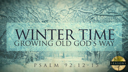 Winter Time: Growing Old God's Way