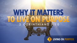 Why it Matters to Live on Purpose
