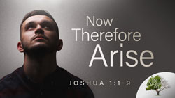 Now Therefore Arise