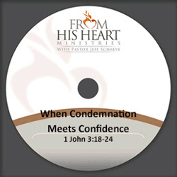 When Condemnation Meets Confidence - 1 John 3:18-24