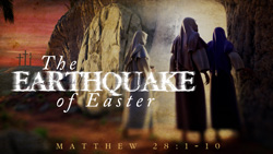 The Earthquake of Easter
