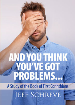 And You Think You've Got Problems: A Study of the Book of First Corinthians - SERIES