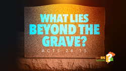 What Lies Beyond the Grave?