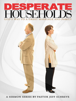 Desperate Households: God's Way to a Great Marriage and Family - Series