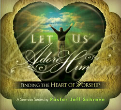 Let Us Adore Him: Finding the Heart of Worship - Series