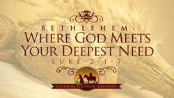 Bethlehem:  Where God Meets Your Deepest Need