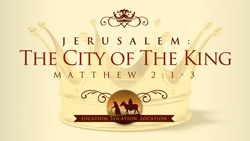 Jerusalem:  The City of the King