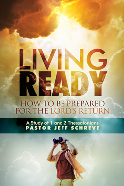 Living Ready: How to be Prepared for the Lord's Return.  A Study of 1st and 2nd Thessalonians - SERIES