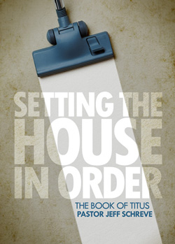 Setting the House in Order: A Study from the Book of Titus - SERIES