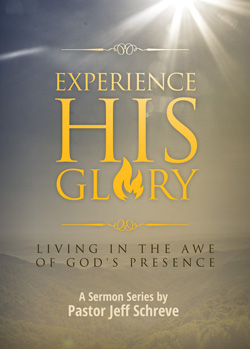 Experience His Glory: Living in the Awe of God's Presence - SERIES