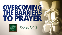 Overcoming the Barriers to Prayer