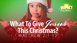 What to Give Jesus This Christmas?