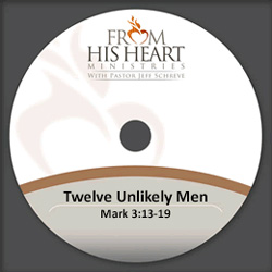 Twelve Unlikely Men - Mark 3:13-19