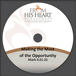 Making the Most of the Opportunity - Mark 4:21-25