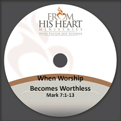 When Worship Becomes Worthless - Mark 7:1-13