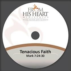 Tenacious Faith - Mark 7:24-30