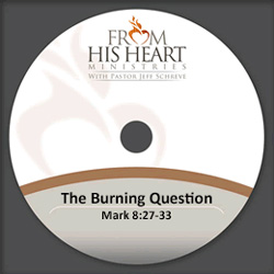 The Burning Question - Mark 8:27-33