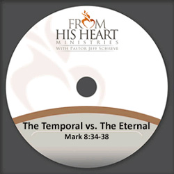 The Temporal vs. The Eternal - Mark 8:34-38