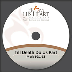 Till Death Do Us Part - Mark 10:1-12