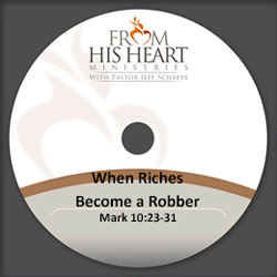 When Riches Become a Robber - Mark 10:23-31