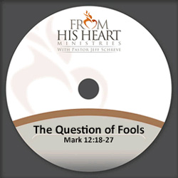 The Question of Fools - Mark 12:18-27