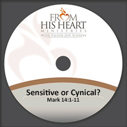 Sensitive or Cynical? - Mark 14:1-11