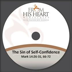 The Sin of Self-Confidence - Mark 14:26-31,66,72