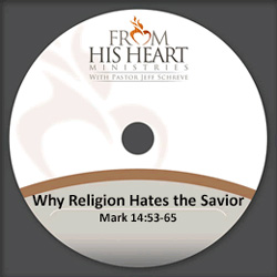Why Religion Hates the Savior - Mark 14:53-65