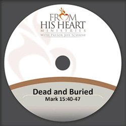 Dead and Buried - Mark 15:40-47