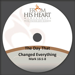 The Day That Changed Everything - Mark 16:1-8