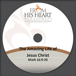The Amazing Life of Jesus Christ - Mark 16:9-20