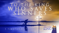 To the King Who Saves Sinners