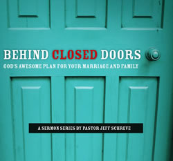 Behind Closed Doors: God's Awesome Plan for Your Marriage and Family - Series