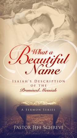 What a Beautiful Name: Isaiah's Description of the Promised Messiah - Series