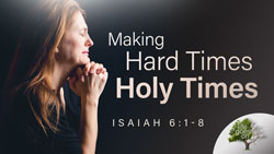 Making Hard Times Holy Times