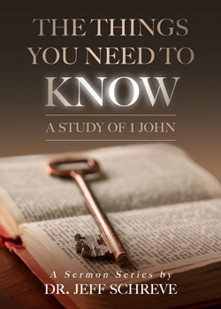 The Things You Need to Know: A Study of 1 John - Series
