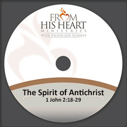 The Spirit of Antichrist - 1 John 2:18-29