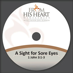 A Sight for Sore Eyes - 1 John 3:1-3