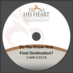 Do You Know Your Final Destination? - 1 John 5:12-13