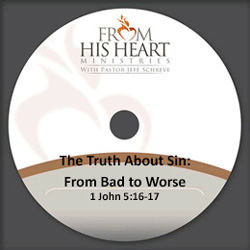The Truth About Sin: From Bad to Worse - 1 John 5:16-17