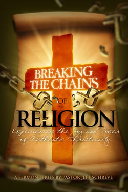 Breaking the Chains of Religion: Experiencing the Joy and Power of Authentic Christianity - Series