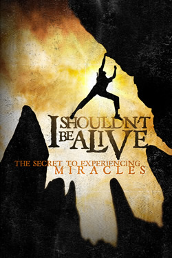 I Shouldn't Be Alive: The Secret to Experiencing Miracles - Series