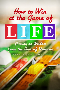 How to Win at the Game of Life: A Study on Wisdom from the Book of Proverbs - Series